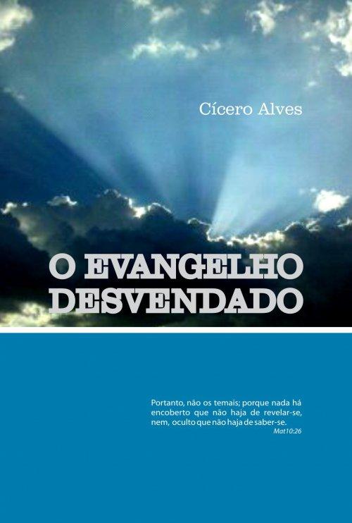 O Evangelho Desvendado - Cícero Alves