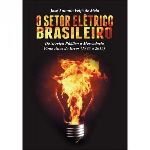 O Setor Elétrico Brasileiro - José Antonio Feijó de Melo