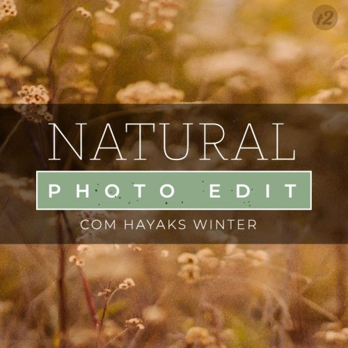 Curso Natural Photo Edit (ONLINE) - C/ Bônus