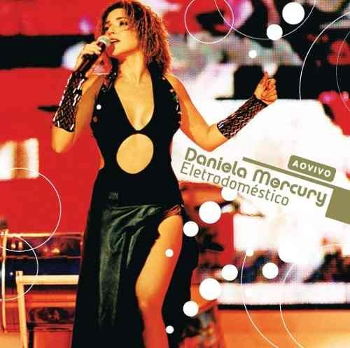 Cd Daniela Mercury - Eletrodoméstico - Ao Vivo