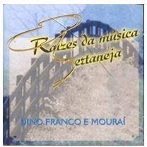 CD DINO FRANCO E MOURAÍ - RAÍZES DA MÚSICA SERTANEJA