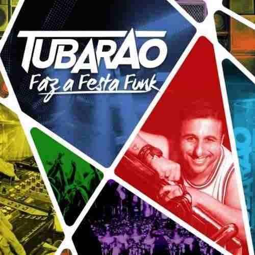 CD DJ TUBARÃO - FAZ A FESTA FUNK