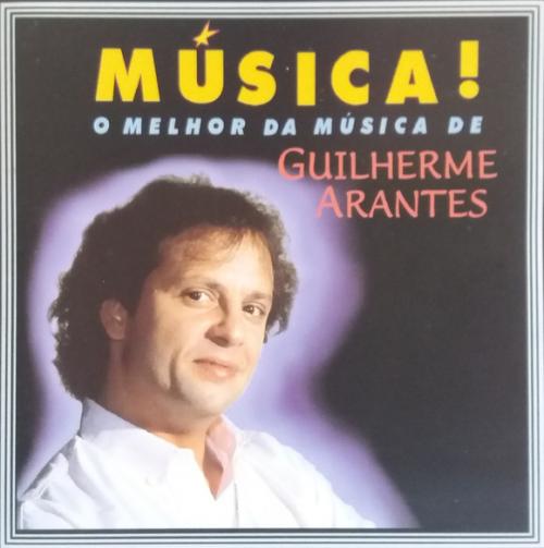 CD GUILHERME ARANTES - MÚSICA! O MELHOR DA MÚSICA DE GUILHERME ARANTES