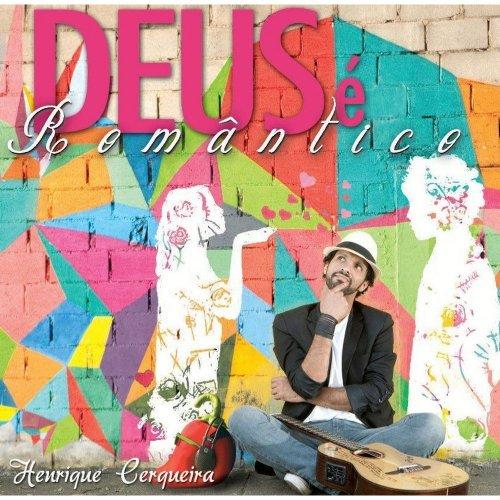 CD HENRIQUE CERQUEIRA - DEUS É ROMÂNTICO