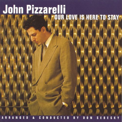CD JOHN PIZZARELLI - OUR LOVE IS HERE TO STAY