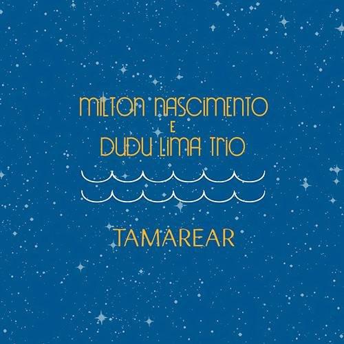 CD MILTON NASCIMENTO E DUDU LIMA TRIO - TAMAREAR