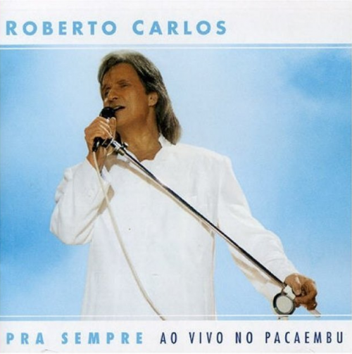 CD ROBERTO CARLOS - PRA SEMPRE AO VIVO NO PACAEMBU