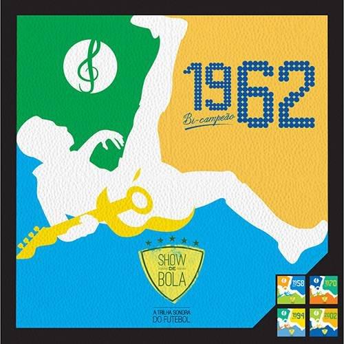 CD SHOW DE BOLA A TRILHA SONORA DO FUTEBOL - 1962 BI-CAMPEÃO