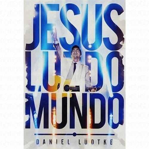 Daniel Lüdtke Jesus Luz Do Mundo Ao Vivo Novo Tempo Dvd+cd