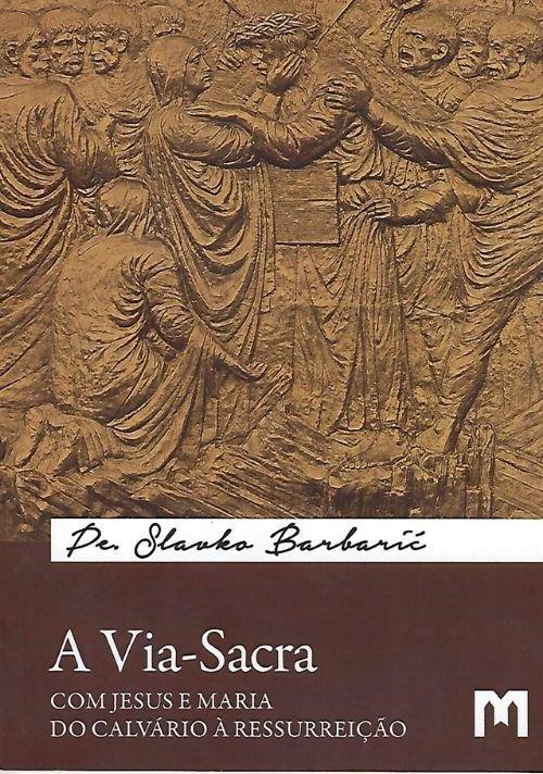 A Via-Sacra - Com Jesus e Maria do Calvário à Ressurreição