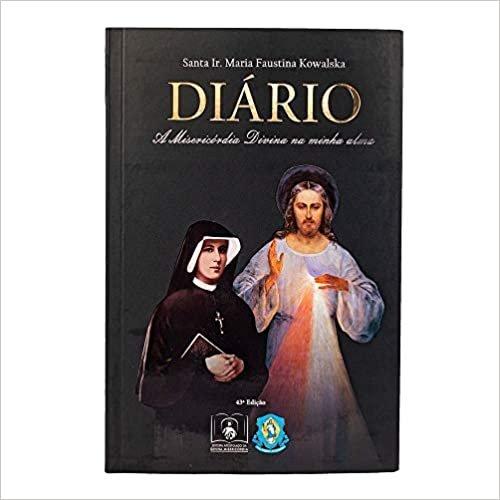 Diário de Santa Faustina. A Misericórdia Divina na Minha Alma