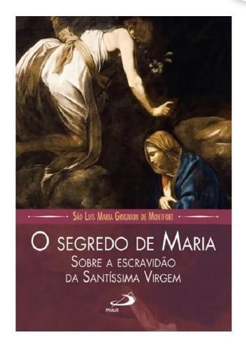 O segredo de Maria - Sobre a Escravidão da Santíssima Virgem