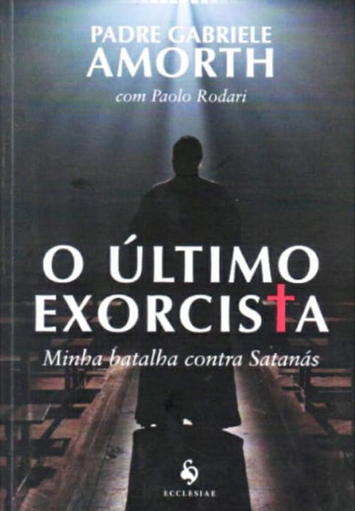 O ÚLTIMO EXORCISTA - MINHA BATALHA CONTRA SATANÁS