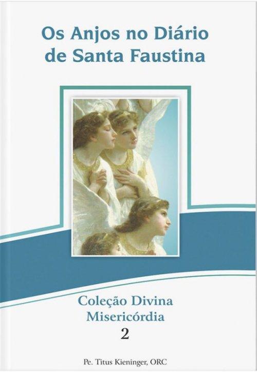 Os Anjos do Diário de Santa Faustina - Coleção Divina Misericórdia
